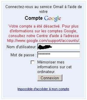 Votre compte a été désactivé. Pour plus d'informations sur les comptes Google, consultez notre Centre d'aide à l'adresse http://www.google.com/support/accounts/.